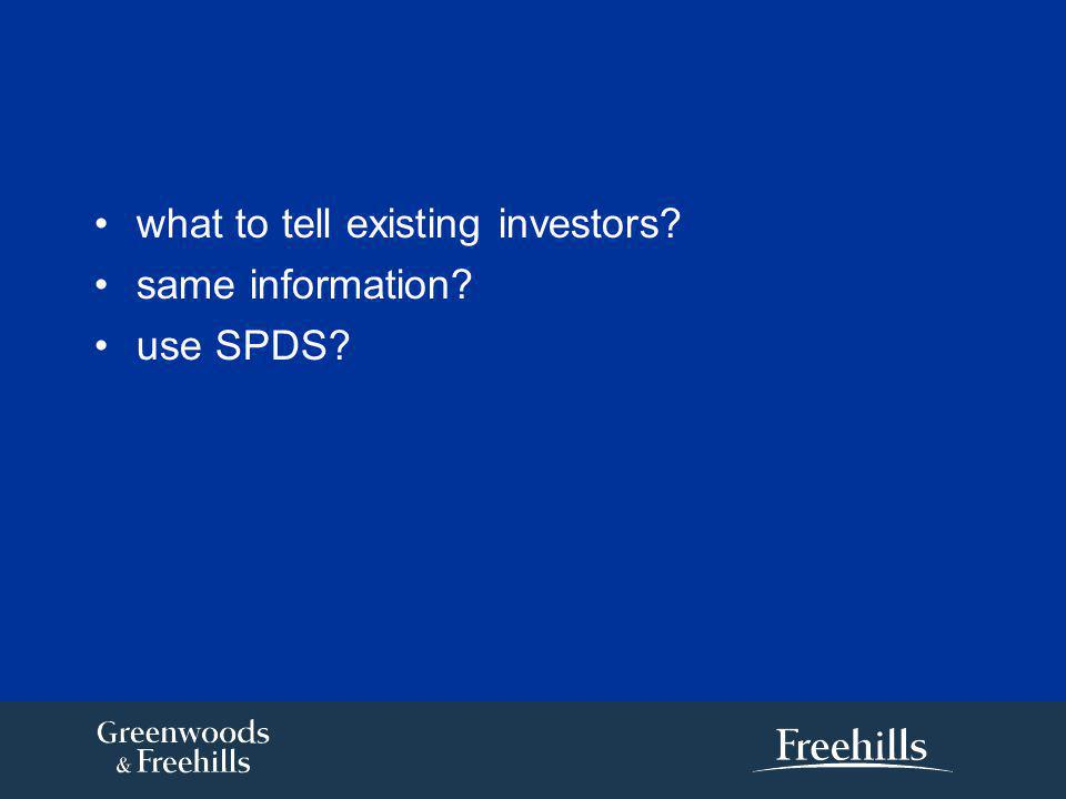 what to tell existing investors? same information? use SPDS?