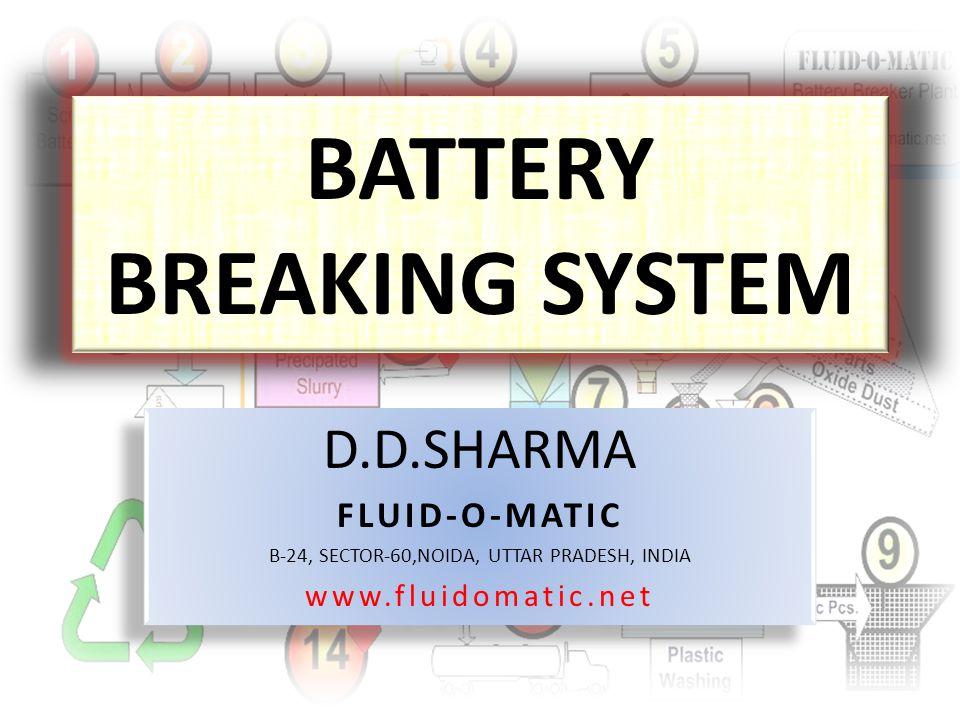 BATTERY BREAKING SYSTEM D.D.SHARMA FLUID-O-MATIC B-24, SECTOR-60,NOIDA, UTTAR PRADESH, INDIA www.fluidomatic.net D.D.SHARMA FLUID-O-MATIC B-24, SECTOR-60,NOIDA, UTTAR PRADESH, INDIA www.fluidomatic.net