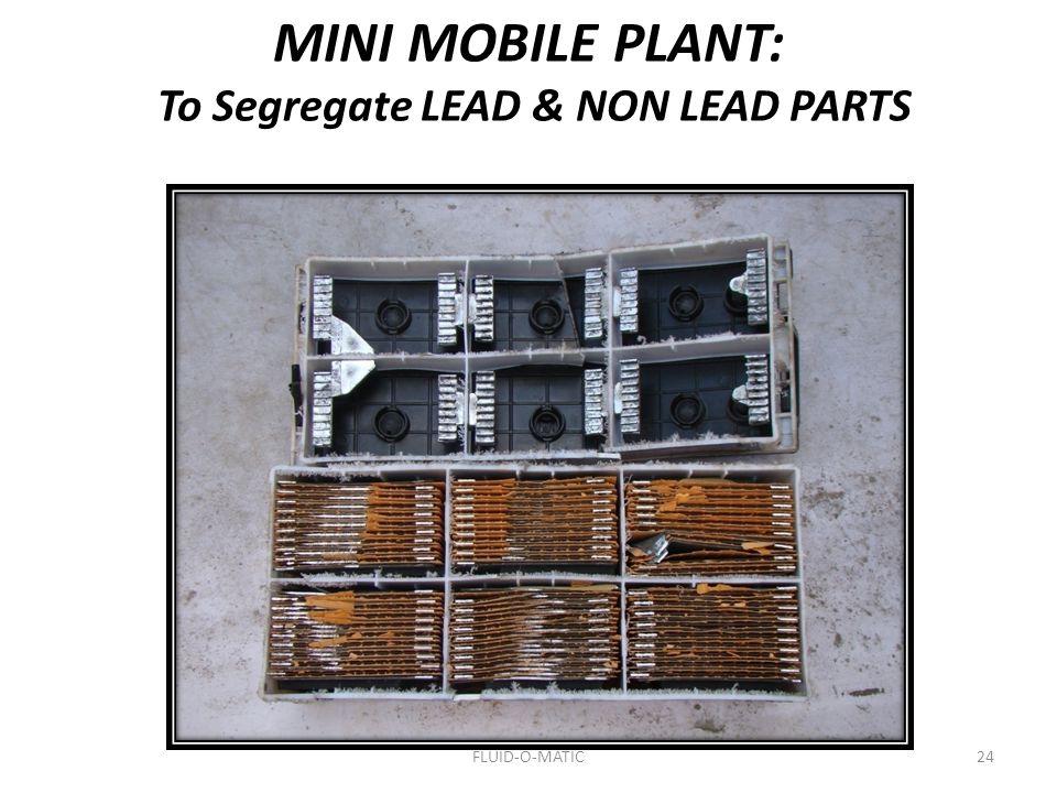 24 MINI MOBILE PLANT: To Segregate LEAD & NON LEAD PARTS FLUID-O-MATIC