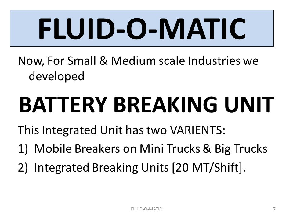 Now, For Small & Medium scale Industries we developed BATTERY BREAKING UNIT This Integrated Unit has two VARIENTS: 1)Mobile Breakers on Mini Trucks &