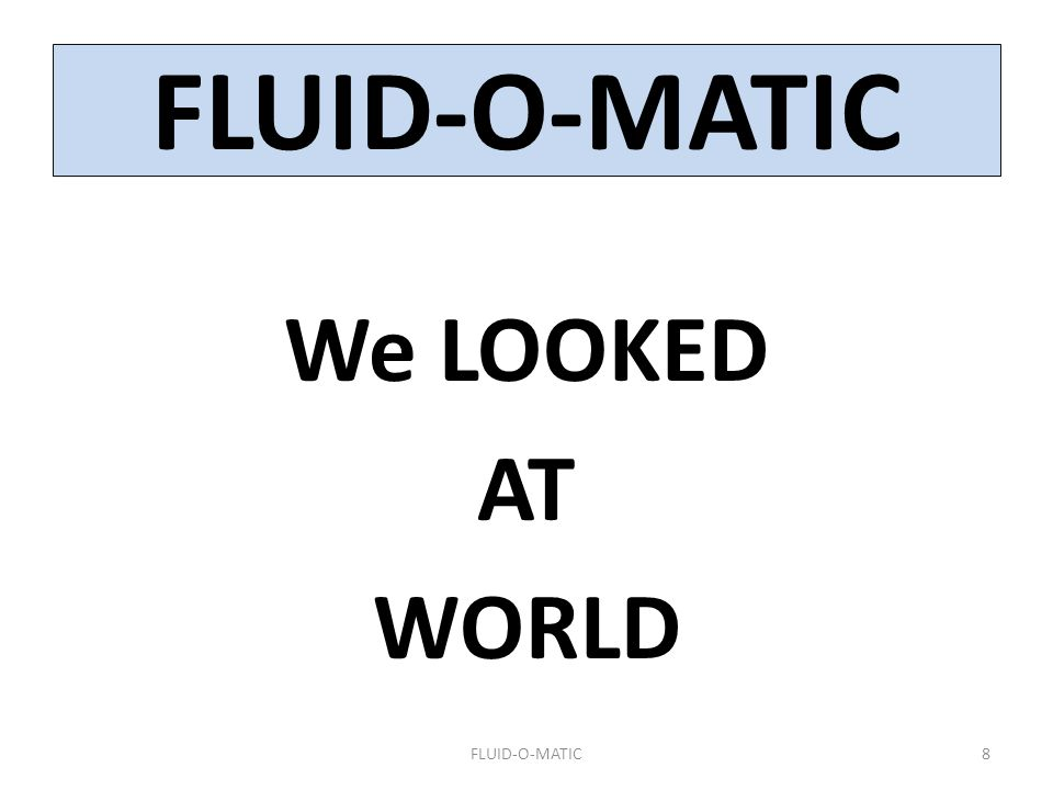 We LOOKED AT WORLD 8 FLUID-O-MATIC