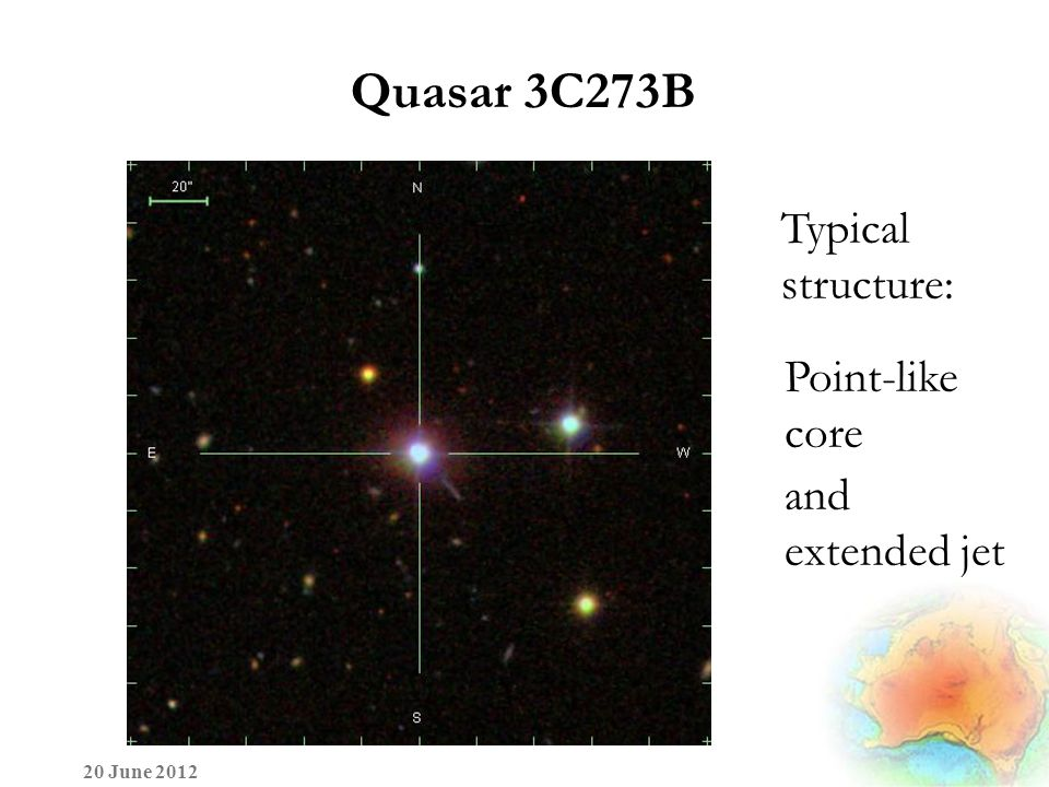 Quasar 3C273B 20 June 2012 Point-like core and extended jet Typical structure: