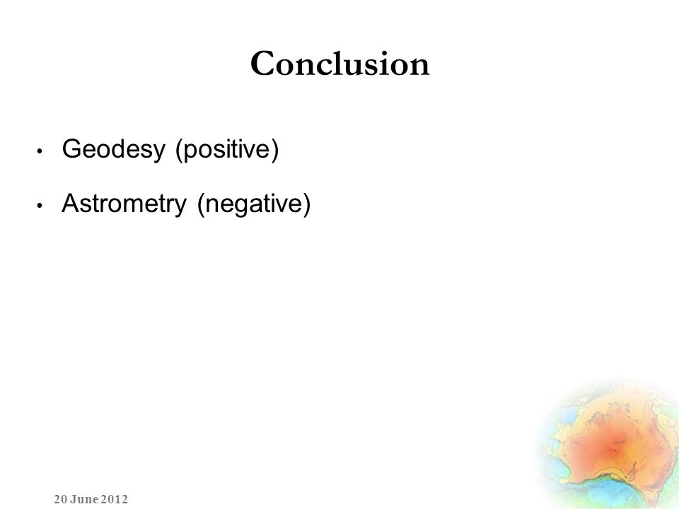 Conclusion Geodesy (positive) Astrometry (negative) 20 June 2012