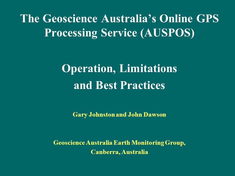 Outline GPS processing options AUSPos Principles Submitting data Reading and understanding AUSPos results GPS error Sources AUSPos recommended practices Reference frames and Datums ITRF, WGS84, GDA94 AHD, AUSGeoid98