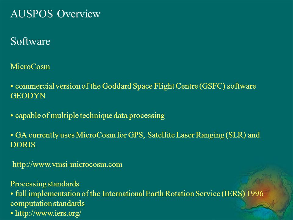 AUSPOS Overview Software MicroCosm commercial version of the Goddard Space Flight Centre (GSFC) software GEODYN capable of multiple technique data pro