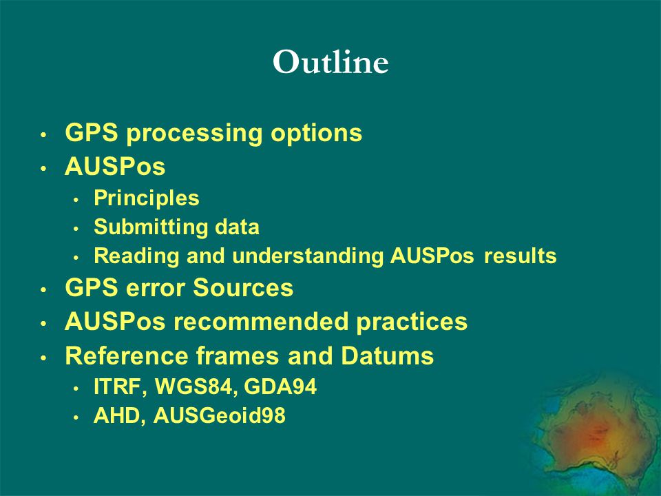AUSPOS Overview Speed and accuracy 6 hour data file results delivered in ~ 3 minutes 20 mm horizontal, 50 mm vertical 24 hour data file results delivered in ~15 minutes <10 mm horizontal and 10-20 mm vertical