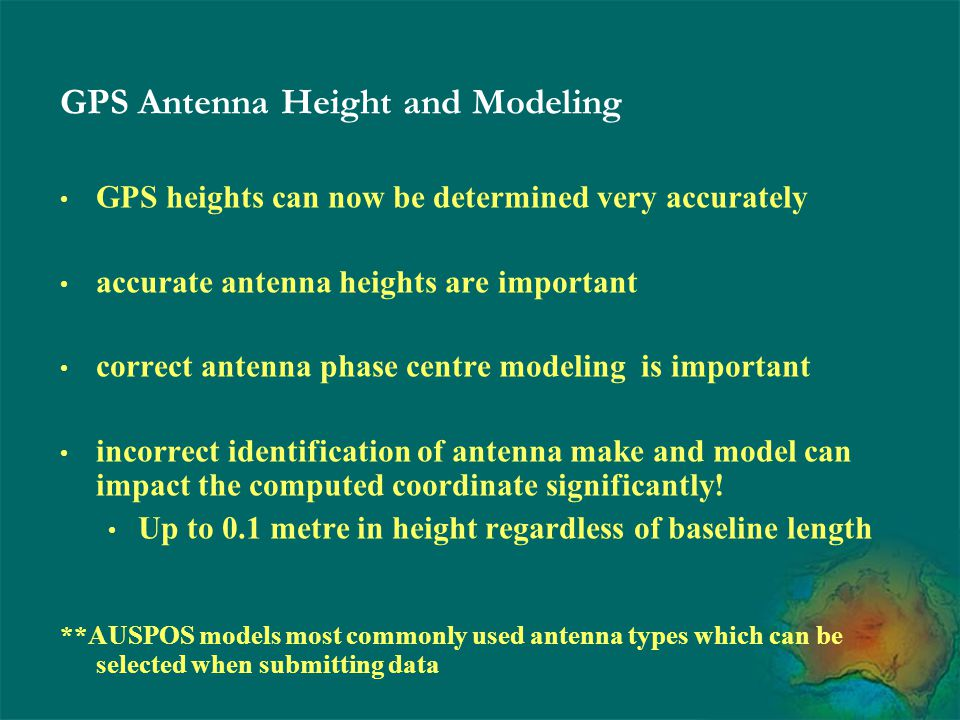 GPS Antenna Height and Modeling GPS heights can now be determined very accurately accurate antenna heights are important correct antenna phase centre