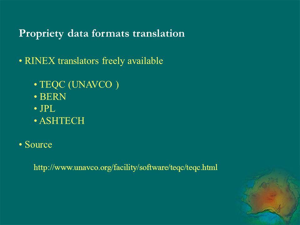 Propriety data formats translation RINEX translators freely available TEQC (UNAVCO ) BERN JPL ASHTECH Source http://www.unavco.org/facility/software/t