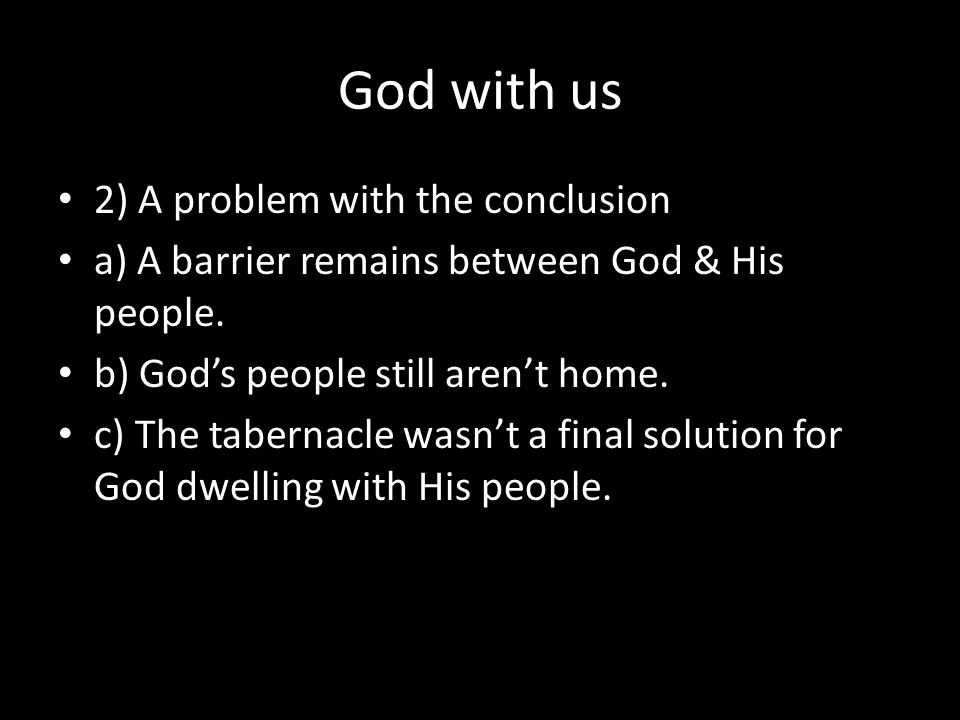 God with us 2) A problem with the conclusion a) A barrier remains between God & His people.