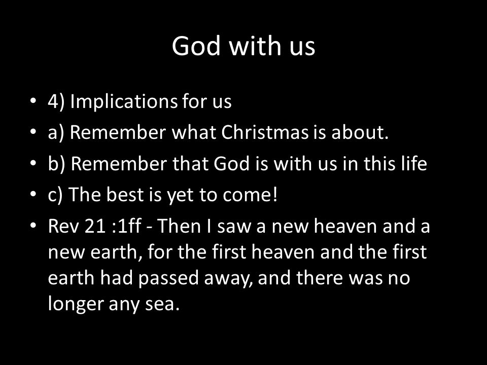 God with us 4) Implications for us a) Remember what Christmas is about.