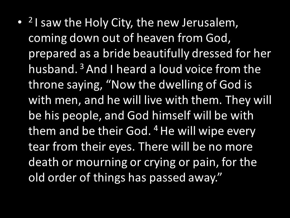 2 I saw the Holy City, the new Jerusalem, coming down out of heaven from God, prepared as a bride beautifully dressed for her husband.