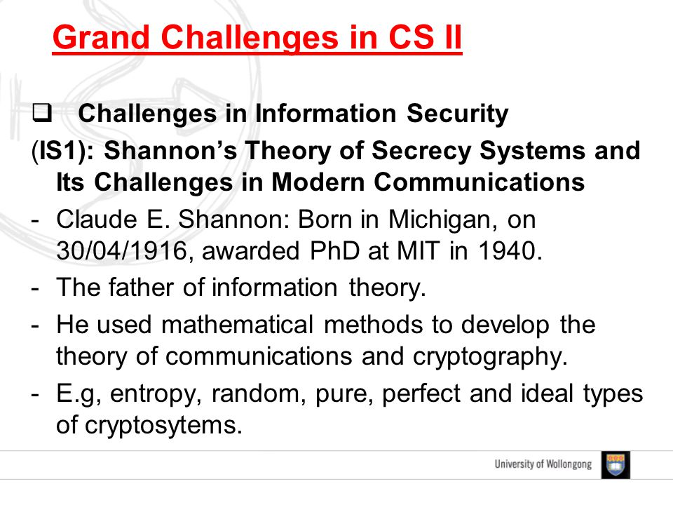  Challenges in Information Security (IS1): Shannon's Theory of Secrecy Systems and Its Challenges in Modern Communications -Claude E.