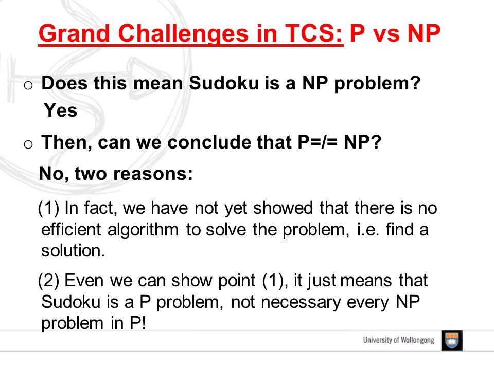 o Does this mean Sudoku is a NP problem. Yes o Then, can we conclude that P=/= NP.