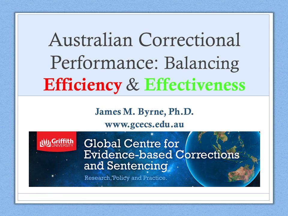 Australian Correctional Performance: Balancing Efficiency & Effectiveness James M.