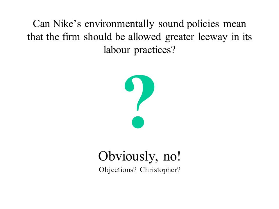 Can Nike's environmentally sound policies mean that the firm should be allowed greater leeway in its labour practices.