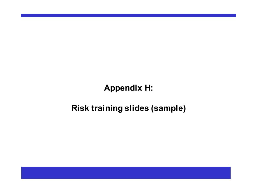 Appendix H: Risk training slides (sample)