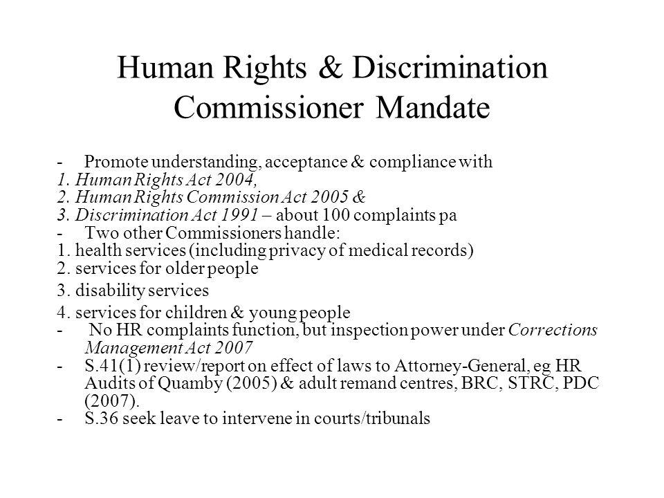 Human Rights & Discrimination Commissioner Mandate -Promote understanding, acceptance & compliance with 1. Human Rights Act 2004, 2. Human Rights Comm