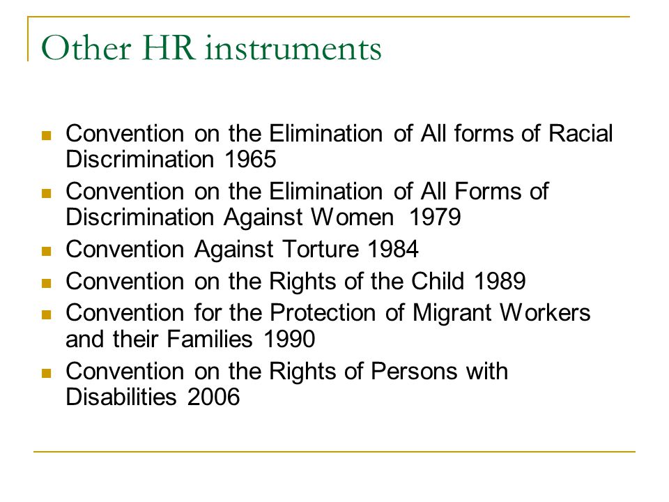 Other HR instruments Convention on the Elimination of All forms of Racial Discrimination 1965 Convention on the Elimination of All Forms of Discrimina