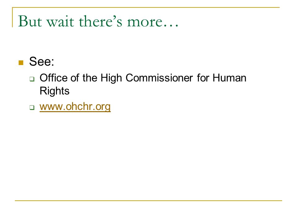 But wait there's more… See:  Office of the High Commissioner for Human Rights  www.ohchr.org www.ohchr.org