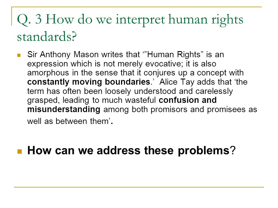 """Q. 3 How do we interpret human rights standards? Sir Anthony Mason writes that '""""Human Rights"""" is an expression which is not merely evocative; it is a"""
