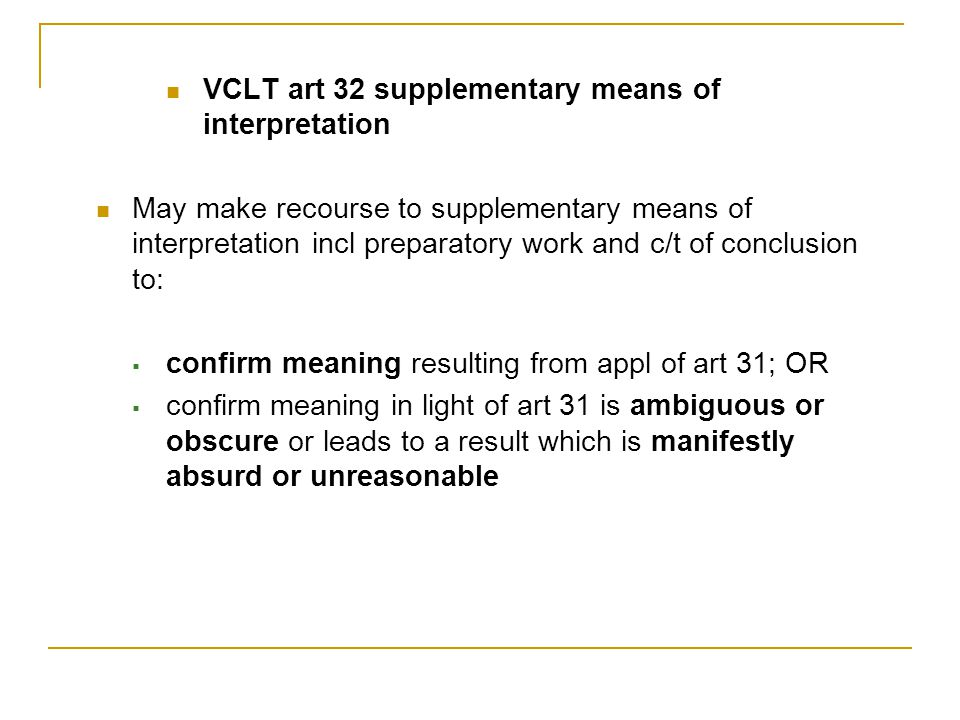 VCLT art 32 supplementary means of interpretation May make recourse to supplementary means of interpretation incl preparatory work and c/t of conclusi