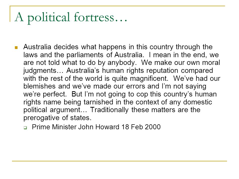 A political fortress… Australia decides what happens in this country through the laws and the parliaments of Australia.