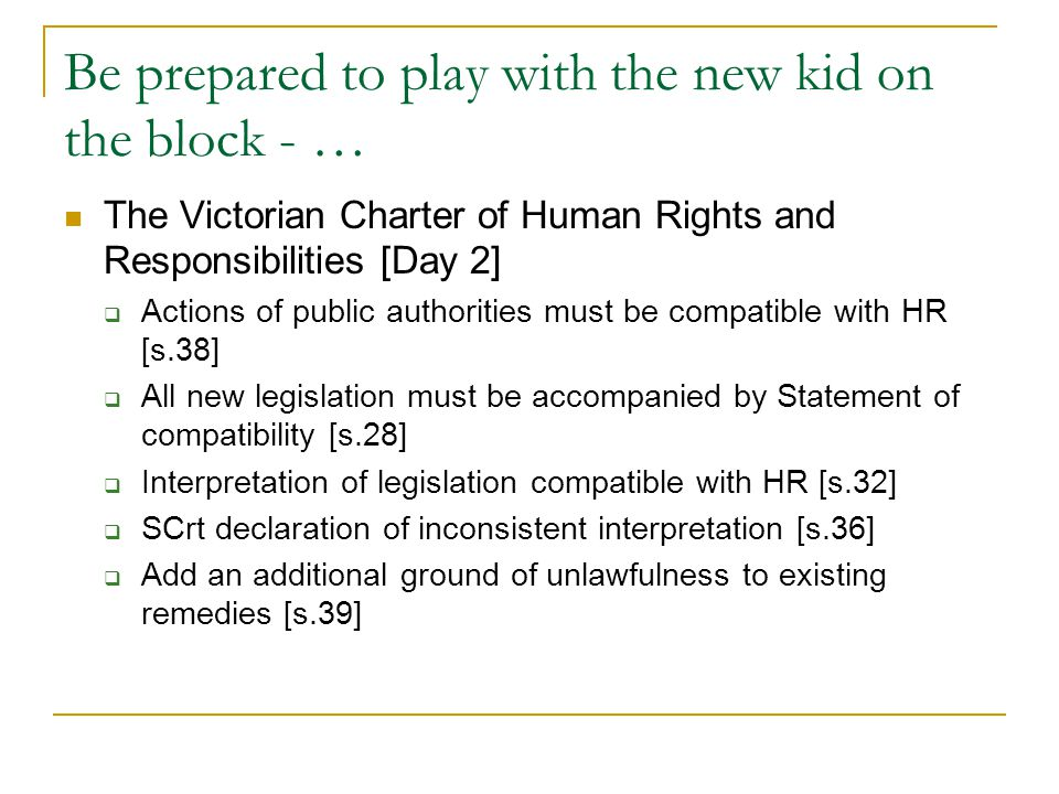 Be prepared to play with the new kid on the block - … The Victorian Charter of Human Rights and Responsibilities [Day 2]  Actions of public authoriti