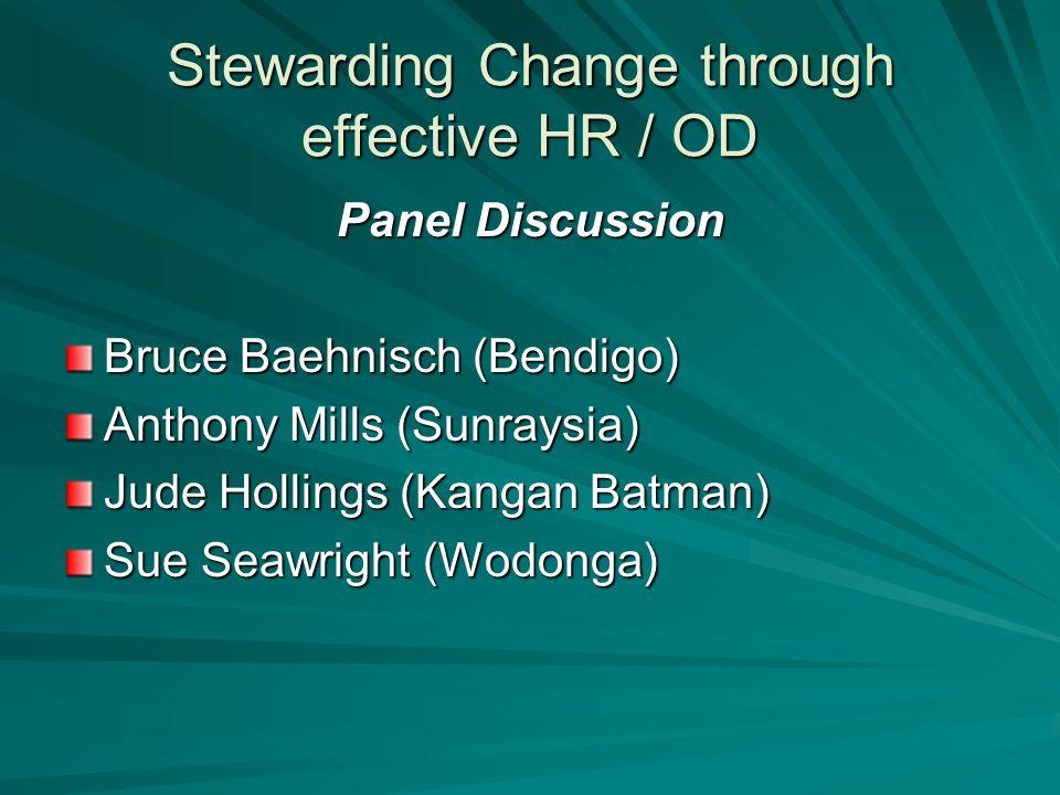 Stewarding Change through effective HR / OD Panel Discussion Bruce Baehnisch (Bendigo) Anthony Mills (Sunraysia) Jude Hollings (Kangan Batman) Sue Sea