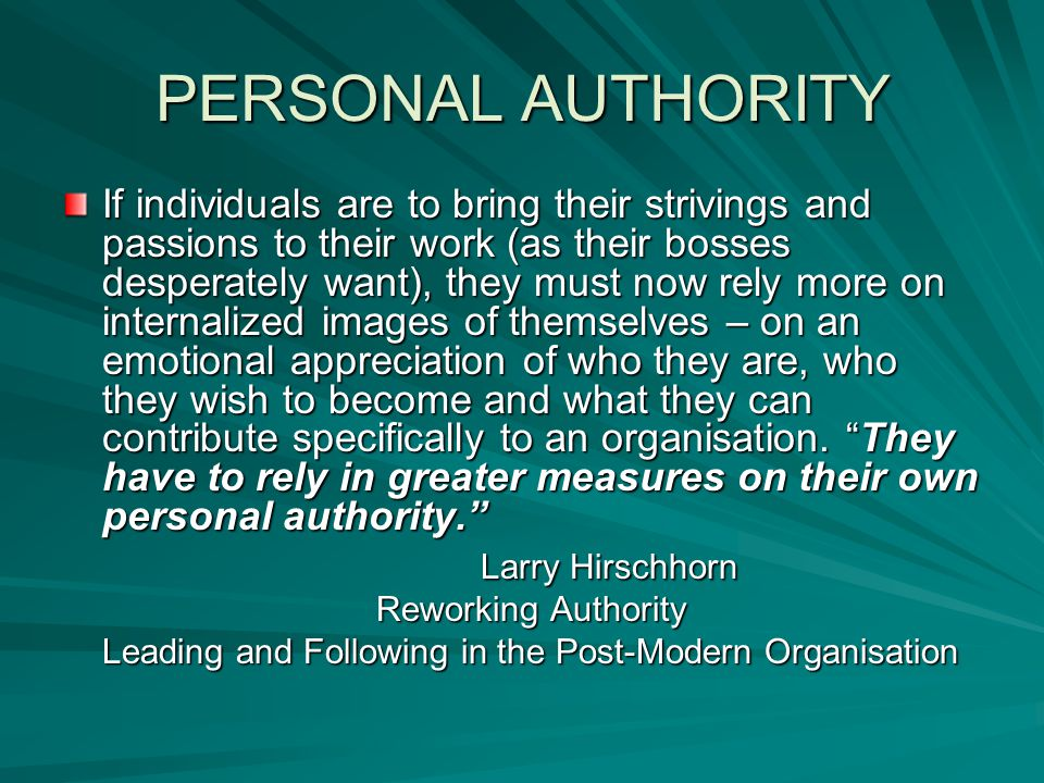 PERSONAL AUTHORITY If individuals are to bring their strivings and passions to their work (as their bosses desperately want), they must now rely more