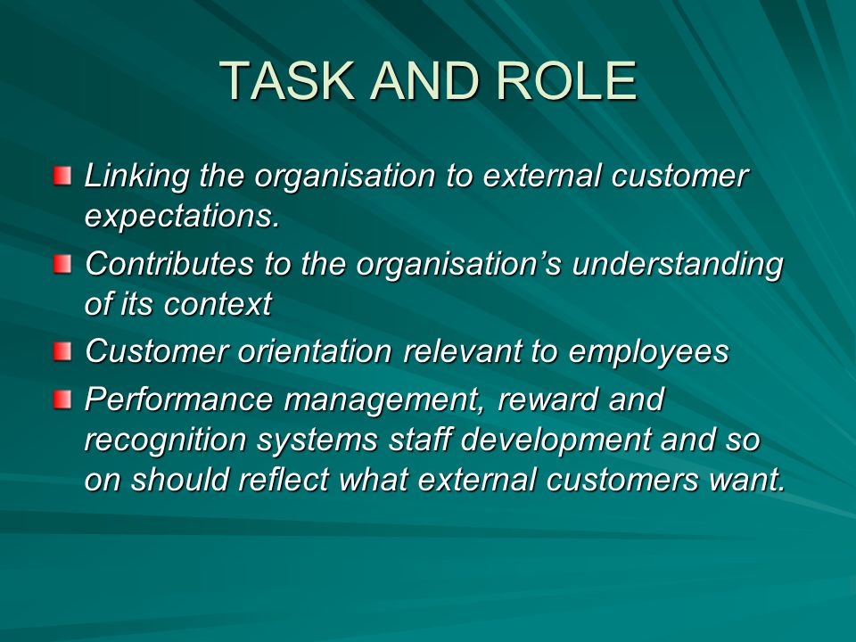 TASK AND ROLE Linking the organisation to external customer expectations. Contributes to the organisation's understanding of its context Customer orie