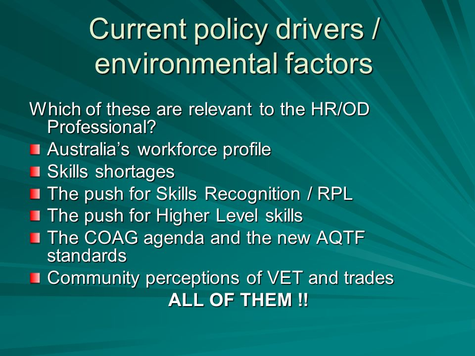 Current policy drivers / environmental factors Which of these are relevant to the HR/OD Professional? Australia's workforce profile Skills shortages T