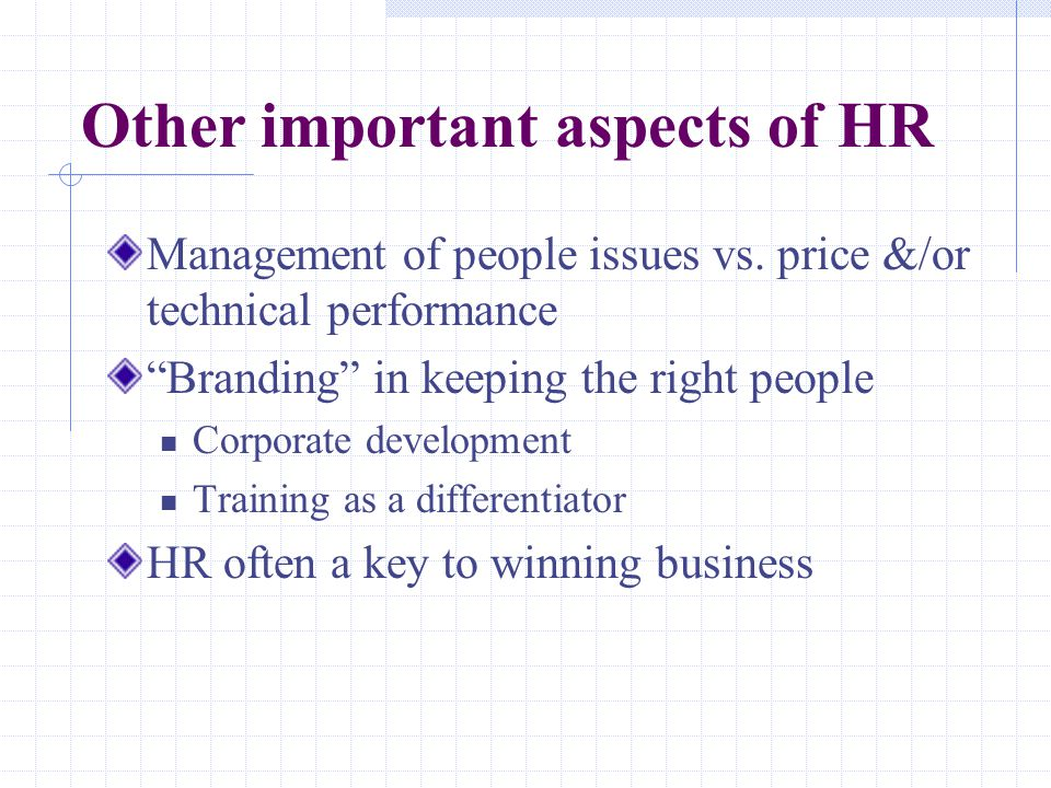 """Other important aspects of HR Management of people issues vs. price &/or technical performance """"Branding"""" in keeping the right people Corporate develo"""