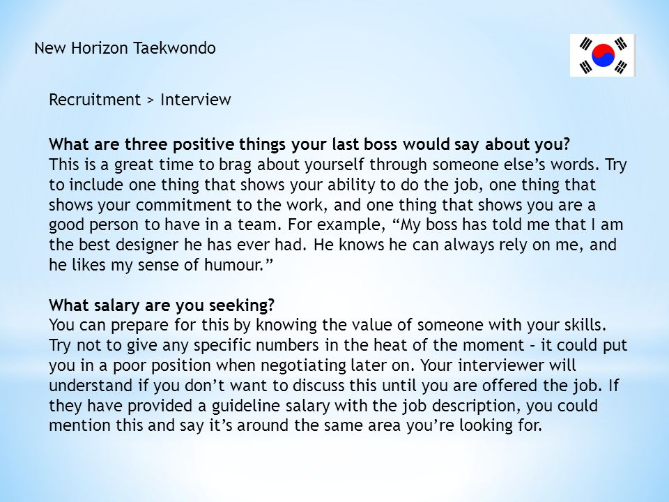 New Horizon Taekwondo Recruitment > Interview What are three positive things your last boss would say about you? This is a great time to brag about yo