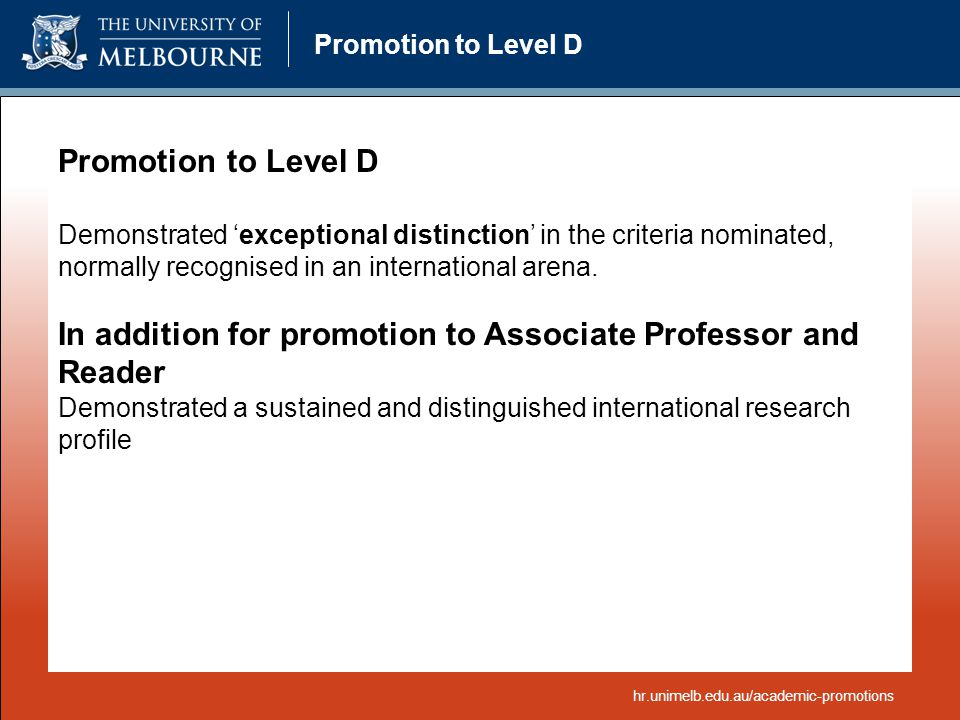Promotion to Level D Demonstrated 'exceptional distinction' in the criteria nominated, normally recognised in an international arena. In addition for