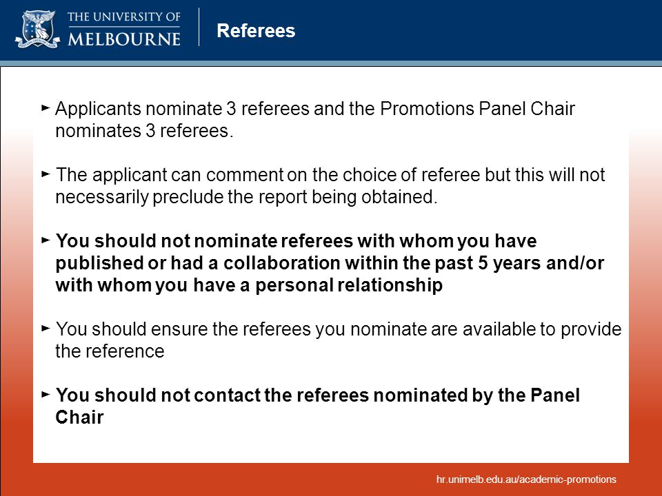 Referees ► Applicants nominate 3 referees and the Promotions Panel Chair nominates 3 referees. ► The applicant can comment on the choice of referee bu