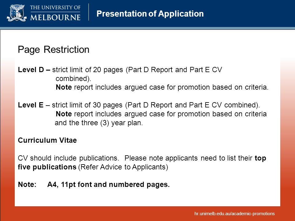 Presentation of Application Page Restriction Level D – strict limit of 20 pages (Part D Report and Part E CV combined). Note report includes argued ca