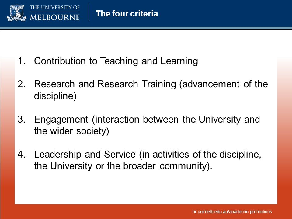 The four criteria 1.Contribution to Teaching and Learning 2.Research and Research Training (advancement of the discipline) 3.Engagement (interaction b