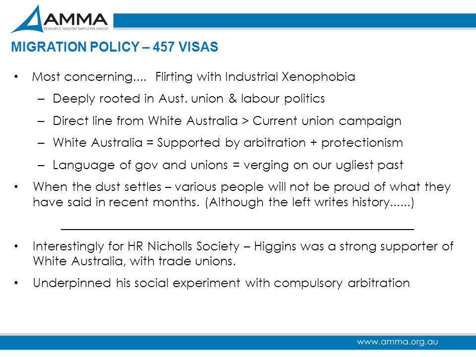 MIGRATION POLICY – 457 VISAS Most concerning.... Flirting with Industrial Xenophobia – Deeply rooted in Aust. union & labour politics – Direct line fr