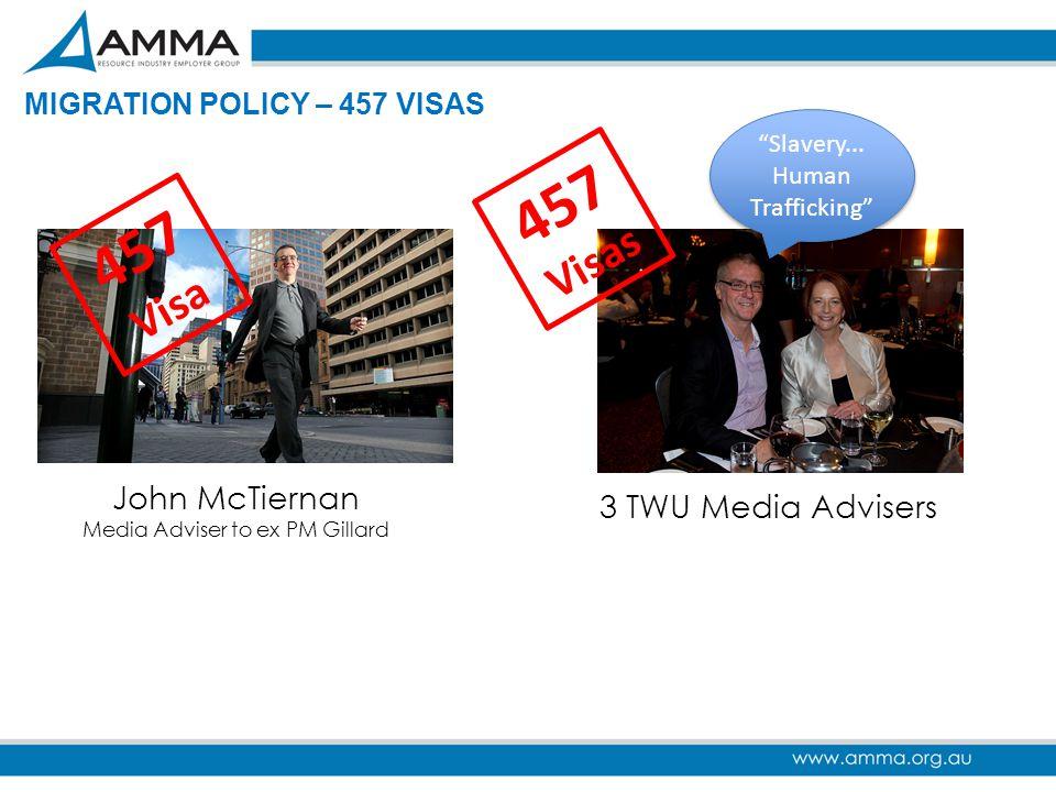 "MIGRATION POLICY – 457 VISAS John McTiernan Media Adviser to ex PM Gillard 3 TWU Media Advisers 457 Visa 457 Visas ""Slavery... Human Trafficking"""