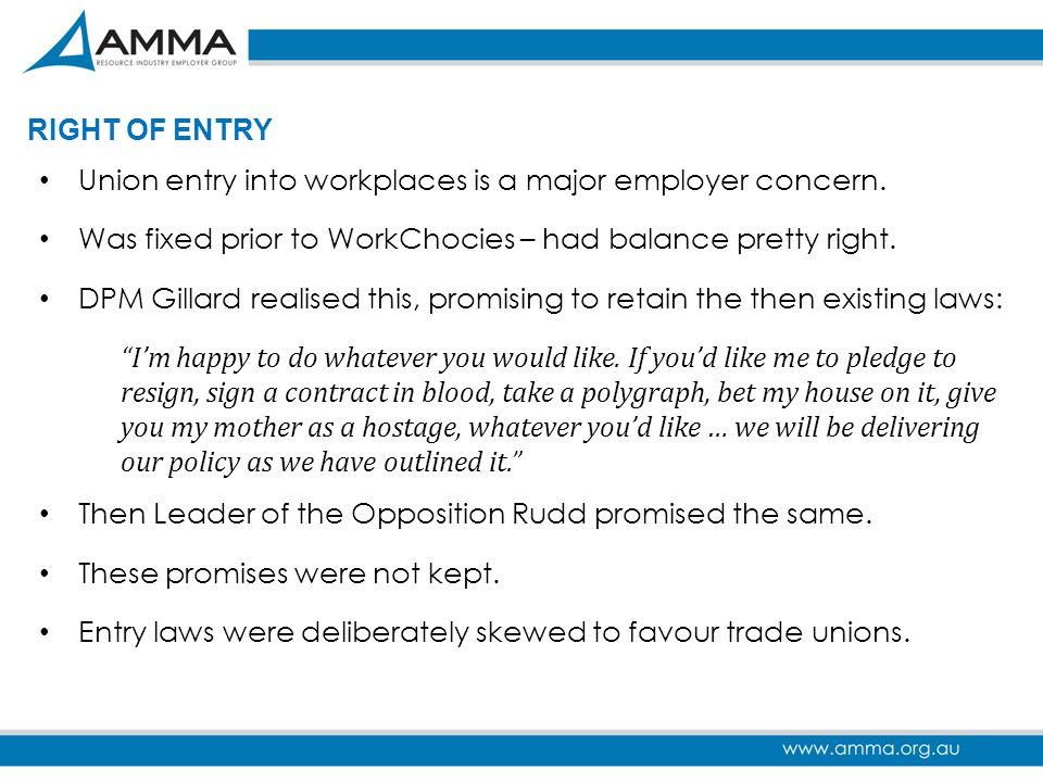 RIGHT OF ENTRY Union entry into workplaces is a major employer concern. Was fixed prior to WorkChocies – had balance pretty right. DPM Gillard realise