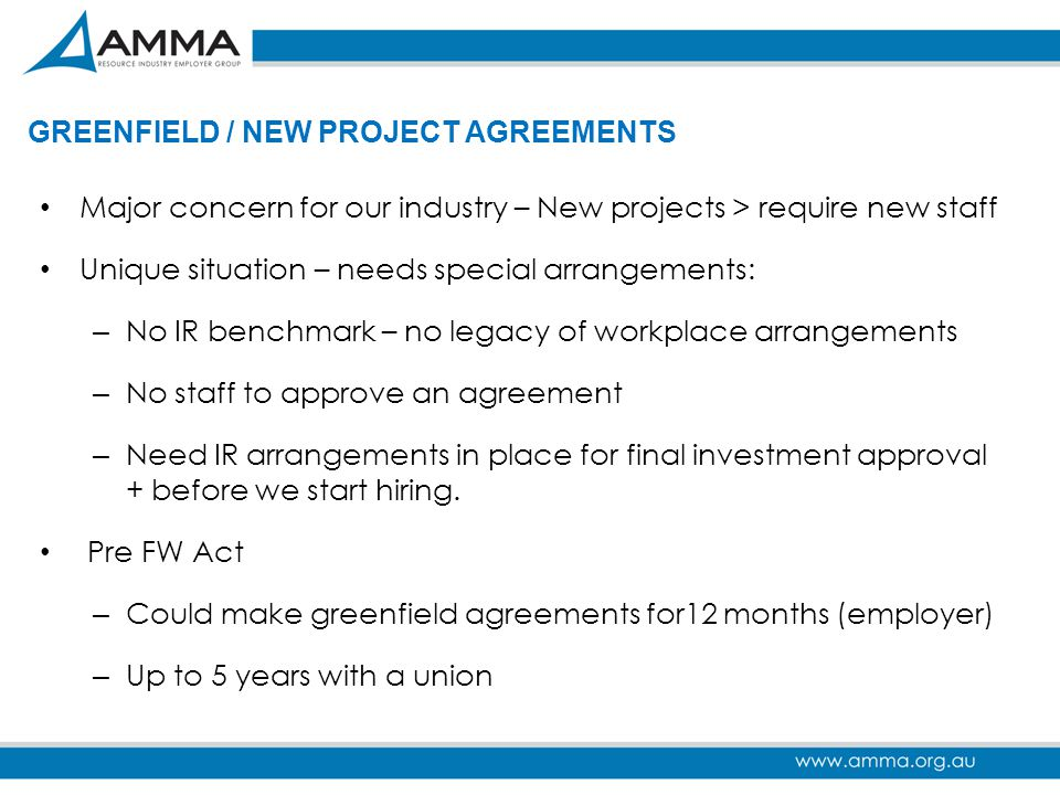 GREENFIELD / NEW PROJECT AGREEMENTS Major concern for our industry – New projects > require new staff Unique situation – needs special arrangements: –