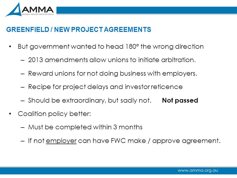 GREENFIELD / NEW PROJECT AGREEMENTS But government wanted to head 180° the wrong direction – 2013 amendments allow unions to initiate arbitration. – R