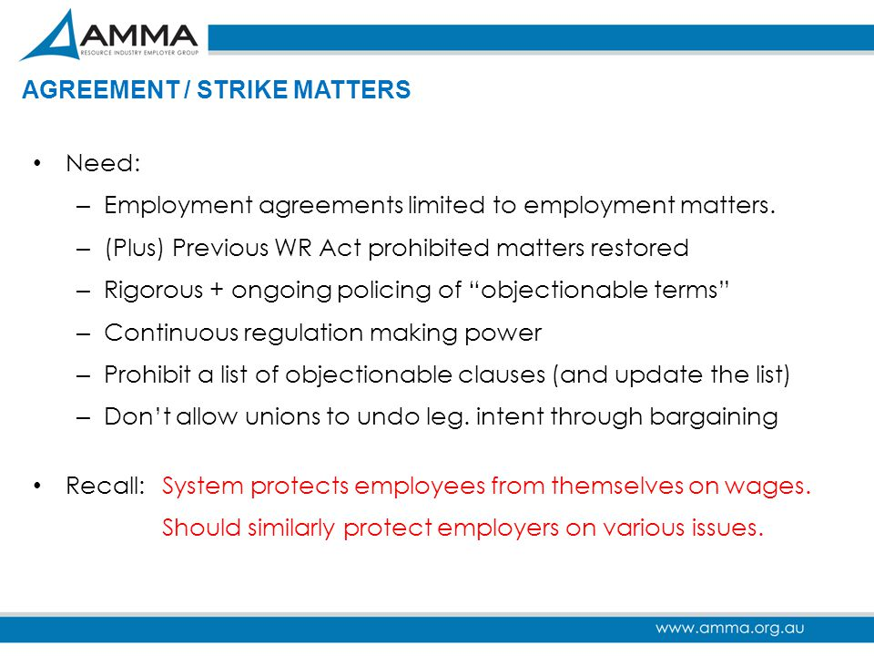 AGREEMENT / STRIKE MATTERS Need: – Employment agreements limited to employment matters. – (Plus) Previous WR Act prohibited matters restored – Rigorou