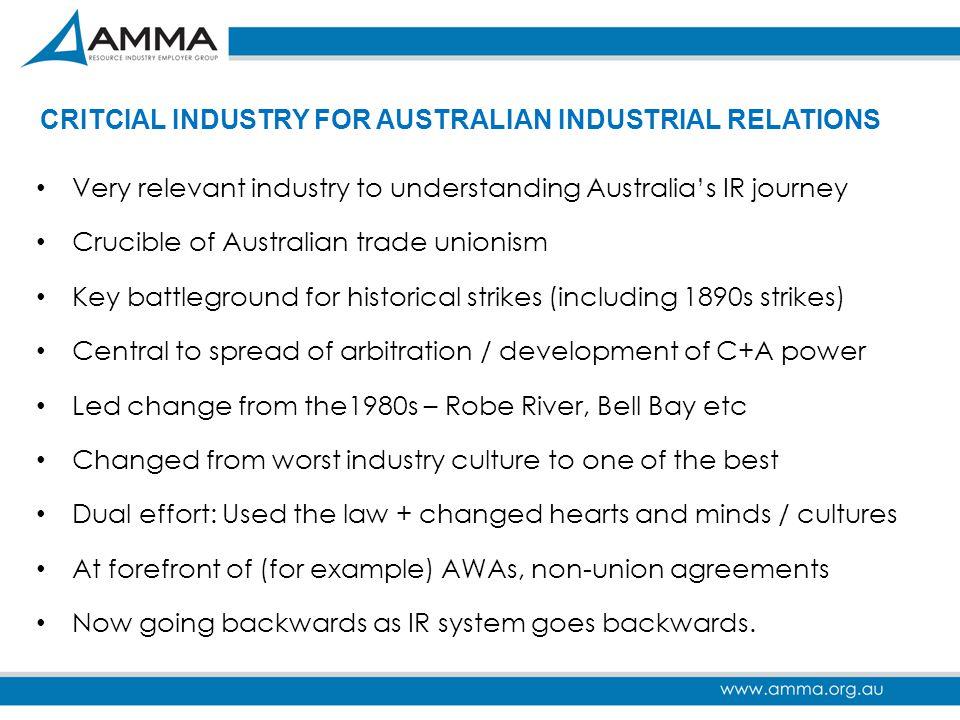 CRITCIAL INDUSTRY FOR AUSTRALIAN INDUSTRIAL RELATIONS Very relevant industry to understanding Australia's IR journey Crucible of Australian trade unio