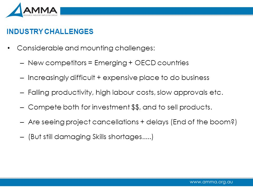 INDUSTRY CHALLENGES Considerable and mounting challenges: – New competitors = Emerging + OECD countries – Increasingly difficult + expensive place to