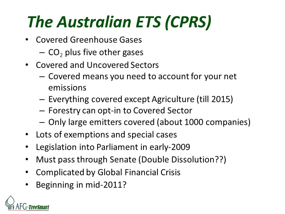 The Australian ETS (CPRS) Covered Greenhouse Gases – CO 2 plus five other gases Covered and Uncovered Sectors – Covered means you need to account for