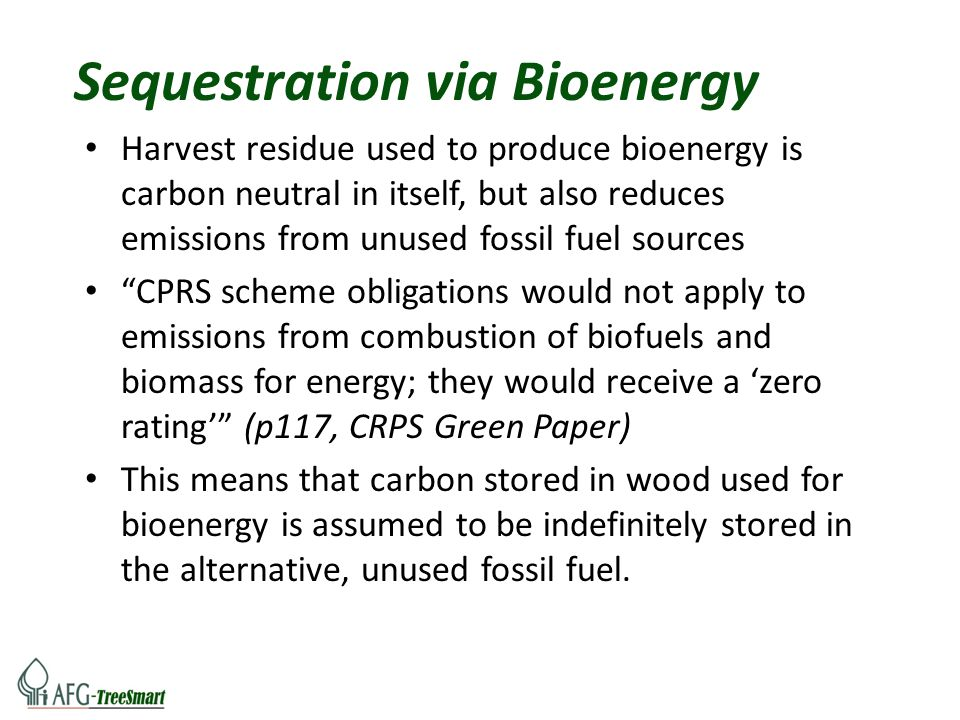 Sequestration via Bioenergy Harvest residue used to produce bioenergy is carbon neutral in itself, but also reduces emissions from unused fossil fuel