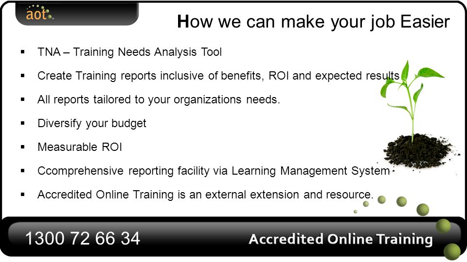 How we can make your job Easier  TNA – Training Needs Analysis Tool  Create Training reports inclusive of benefits, ROI and expected results  All reports tailored to your organizations needs.