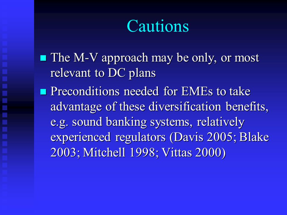 Cautions The M-V approach may be only, or most relevant to DC plans The M-V approach may be only, or most relevant to DC plans Preconditions needed for EMEs to take advantage of these diversification benefits, e.g.