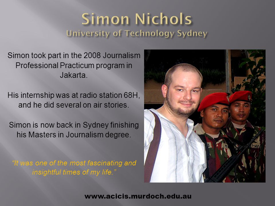 Simon took part in the 2008 Journalism Professional Practicum program in Jakarta.